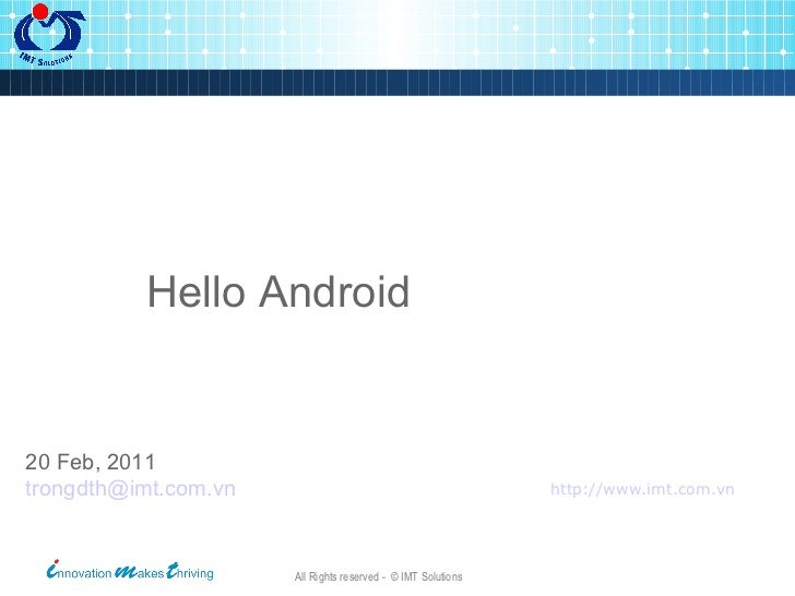http://www.imt.com.vn   20 Feb, 2011 [email_address] Hello Android