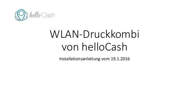 WLAN-Druckkombi von helloCash Installationsanleitung vom 19.1.2016