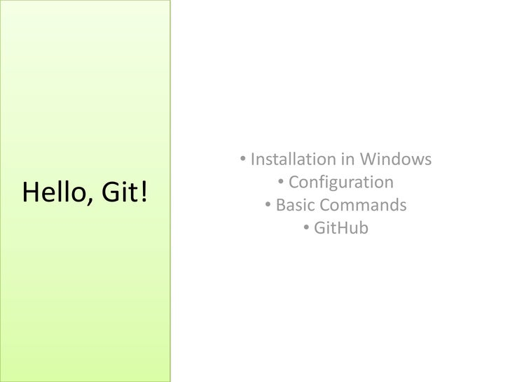 • Installation in Windows                    • ConfigurationHello, Git!       • Basic Commands                        • Gi...
