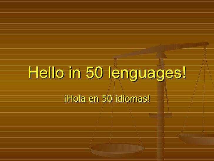 Hello in 50 lenguages! / ¡Hola en 50 idiomas!