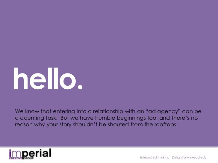 """hello.We know that entering into a relationship with an """"ad agency"""" can bea daunting task. But we have humble beginnings t..."""