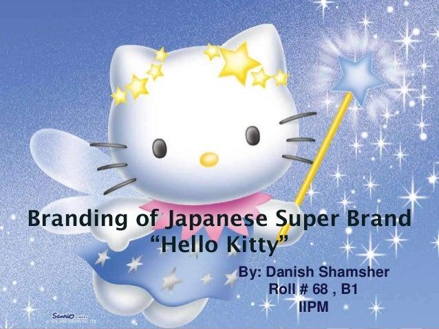 """Branding of Japanese Super Brand          """"Hello Kitty""""                 By: Danish Shamsher                     Roll # 68 ..."""
