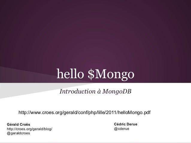hello $MongoIntroduction à MongoDBGérald Croështtp://croes.org/gerald/blog/@geraldcroesCédric Derue@cderuehttp://www.croes...