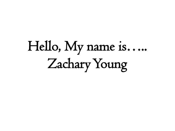 Hello, My name is…..Zachary Young<br />