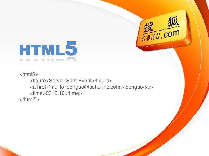 Html5<br /><html5><br /><figure>Server-Sent Event</figure><br /><a href='mailto:leonguo@sohu-inc.com'>leonguo</a><br /><ti...