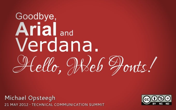 Goodbye,    Arial               and    Verdana.   Hello, Web Fonts!Michael Opsteegh21 MAY 2012 • TECHNICAL COMMUNICATION S...