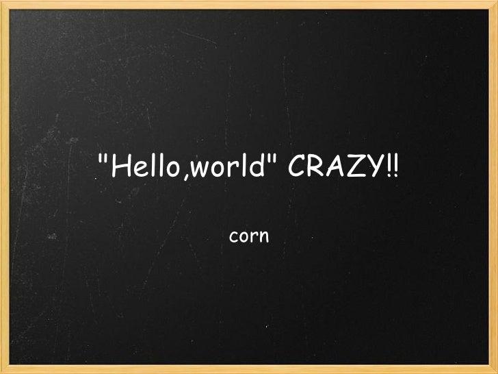 Hello,World Crazy!!