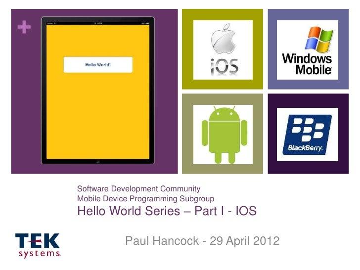 +    Software Development Community    Mobile Device Programming Subgroup    Hello World Series – Part I - IOS            ...