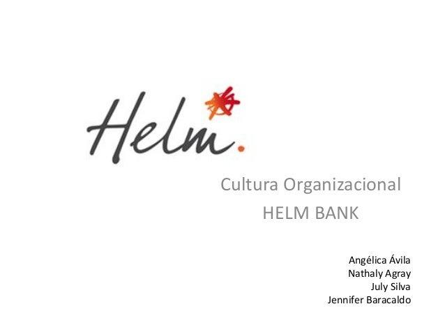 Cultura Organizacional HELM BANK Angélica Ávila Nathaly Agray July Silva Jennifer Baracaldo