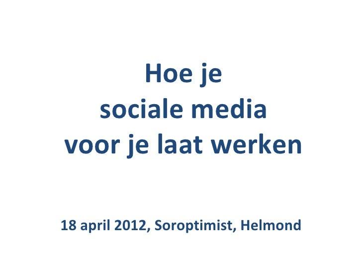 Hoe je  sociale mediavoor je laat werken18 april 2012, Soroptimist, Helmond