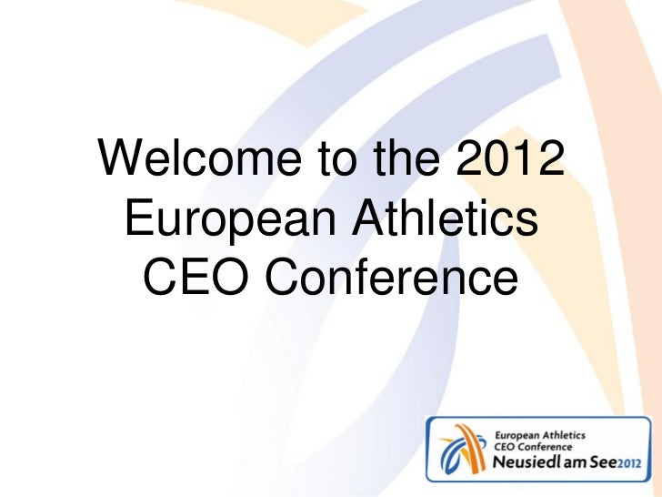 Welcome to the 2012 European Athletics  CEO Conference
