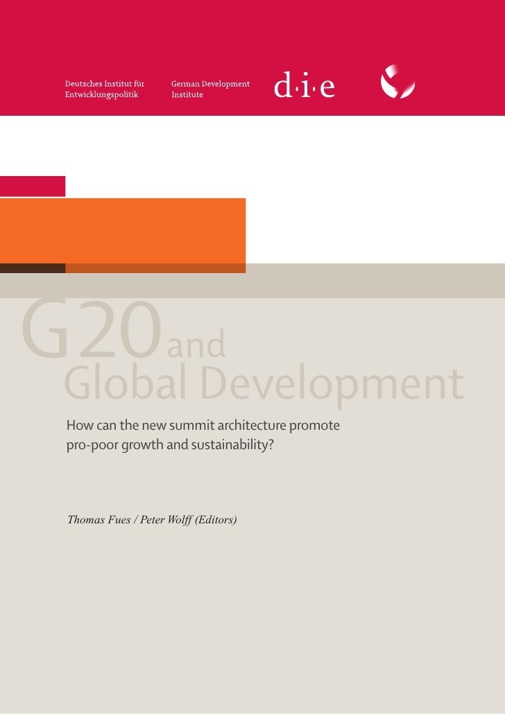 G20and Global Development  How can the new summit architecture promote  pro-poor growth and sustainability?  Thomas Fues /...