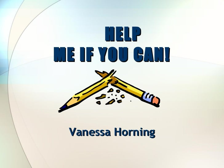 HELP ME IF YOU CAN! Vanessa Horning