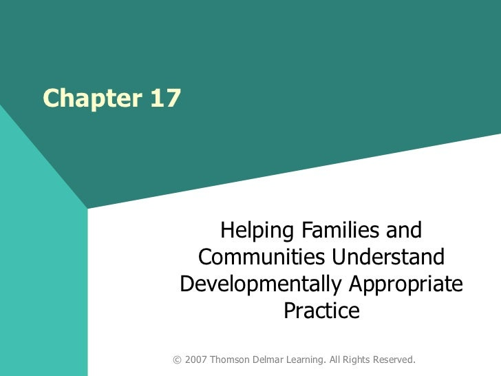 Chapter 17 Helping Families and Communities Understand Developmentally Appropriate Practice © 2007 Thomson Delmar Learning...