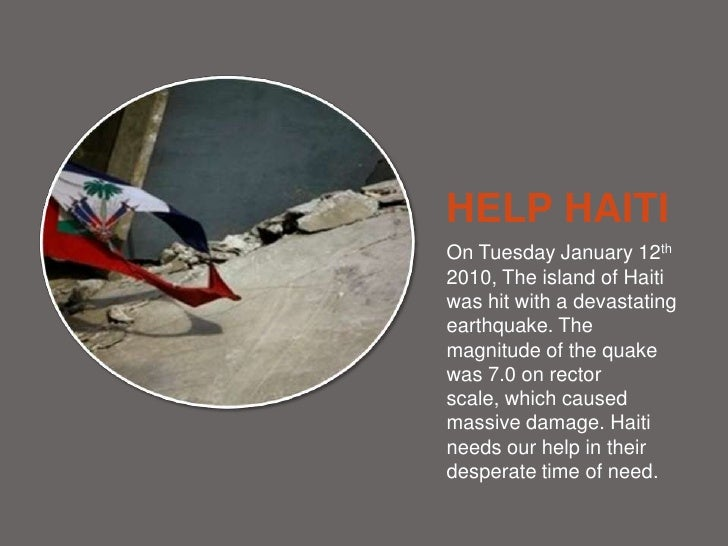 HELP HAITI<br />On Tuesday January 12th 2010, The island of Haiti was hit with a devastating earthquake. The magnitude of ...