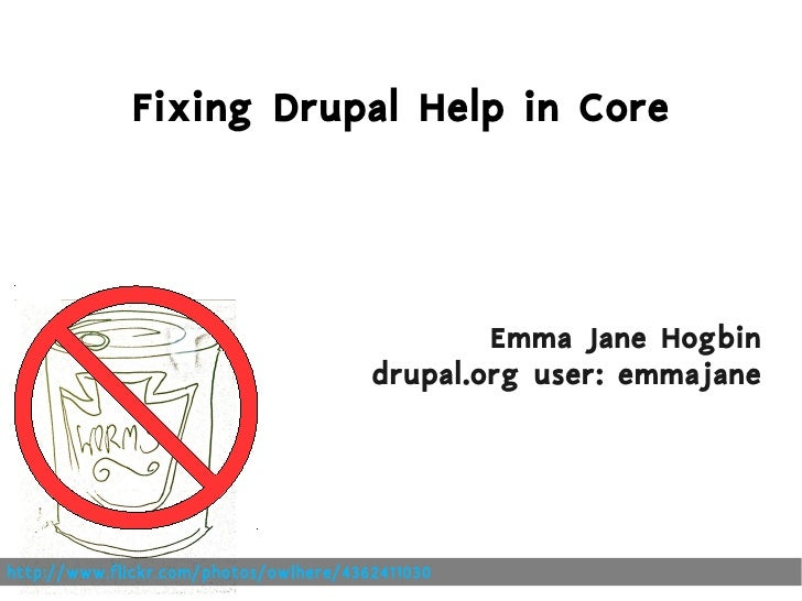 Fixing Drupal Help in Core                                                     Emma Jane Hogbin                           ...