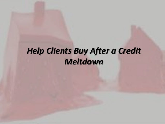 Help Clients Buy After a CreditMeltdown