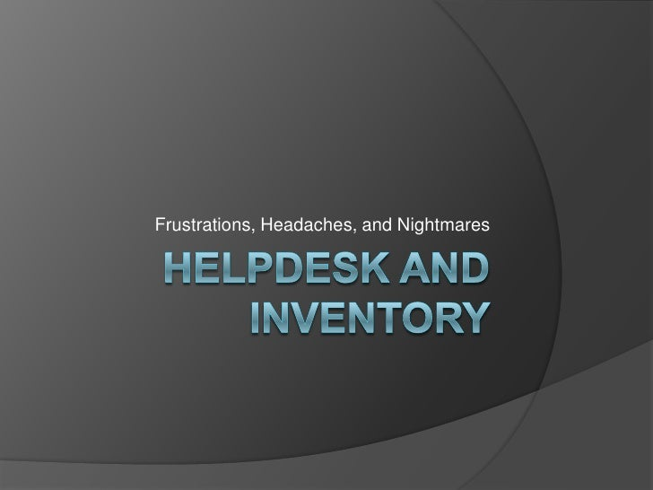 Helpdesk and Inventory<br />Frustrations, Headaches, and Nightmares<br />