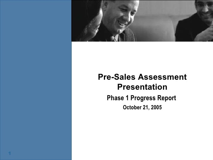 Pre-Sales Assessment Presentation Phase 1 Progress Report  October 21, 2005