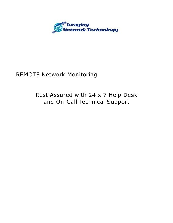 REMOTE Network Monitoring      Rest Assured with 24 x 7 Help Desk        and On-Call Technical Support