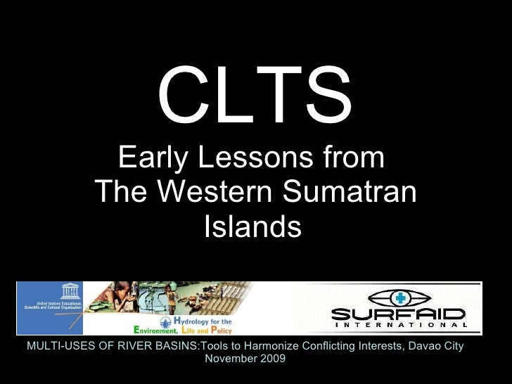 CLTS Early Lessons from  The Western Sumatran Islands   MULTI-USES OF RIVER BASINS:Tools to Harmonize Conflicting Interest...