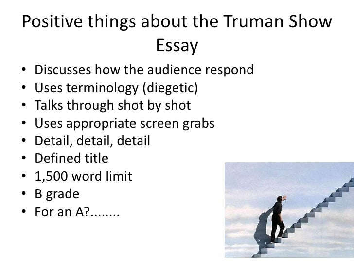 Positive things about the Truman Show Essay<br />Discusses how the audience respond<br />Uses terminology (diegetic)<br />...