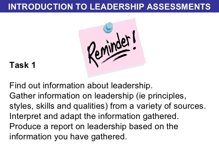 Task 1 Find out information about leadership. Gather information on leadership (ie principles, styles, skills and qualitie...