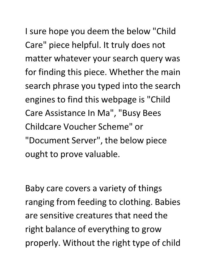 I sure hope you deem the below quot;Child Carequot; piece helpful. It truly does not matter whatever your search query was...