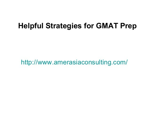 http://www.amerasiaconsulting.com/ Helpful Strategies for GMAT Prep