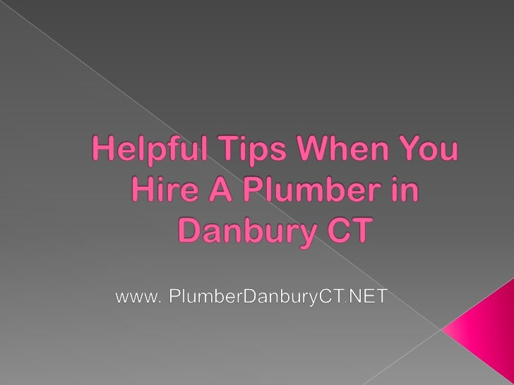 Helpful Tips When You Hire a Plumber in Danbury CT