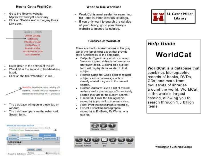 How to Get to WorldCat                        When to Use WorldCat   Go to the library's website:                 WorldC...