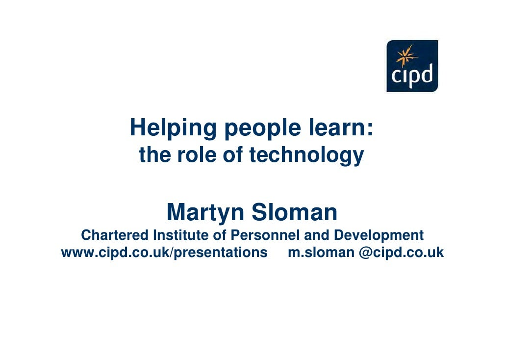 Helping people learn:            the role of technology                Martyn Sloman    Chartered Institute of Personnel a...