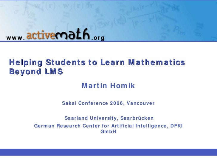 Helping Students to Learn Mathematics Beyond LMS   Martin Homik Sakai Conference 2006, Vancouver Saarland University, Saar...