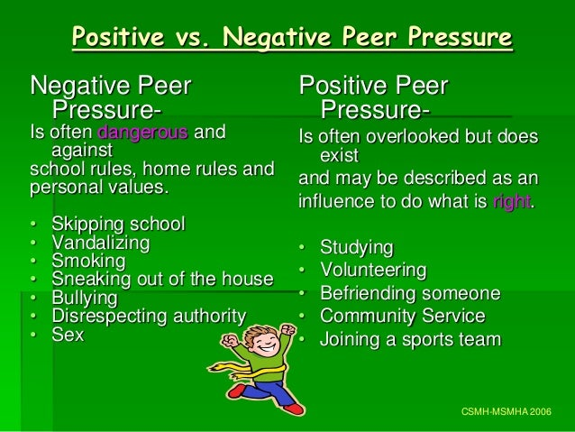 negative and positive effects of peer Friendships, peer influence,  influence can be both positive and negative  to minimize the negative effects of peer pressure.