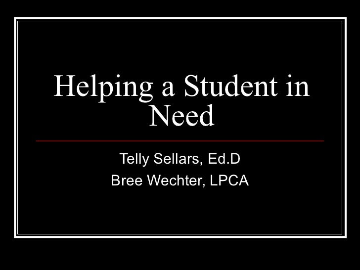 Helping a Student in Need Telly Sellars, Ed.D Bree Wechter, LPCA