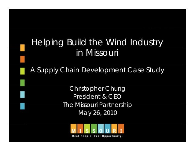 Helping Build the Wind Industryp g y in Missouri A Supply Chain Development Case Study Christopher Chung President & CEO T...