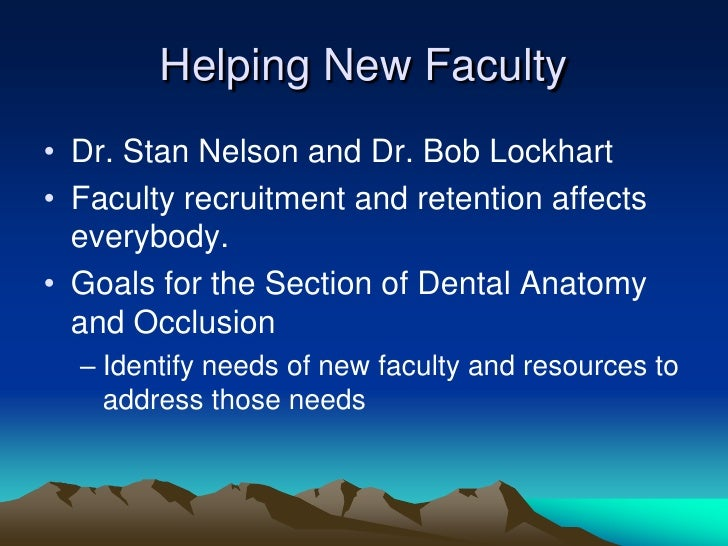 Helping New Faculty • Dr. Stan Nelson and Dr. Bob Lockhart • Faculty recruitment and retention affects   everybody. • Goal...