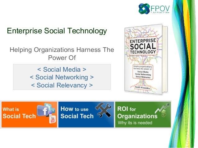 Helping Organizations Harness ThePower Of< Social Media >< Social Networking >< Social Relevancy >Enterprise Social Techno...