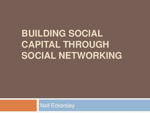 BUILDING SOCIAL CAPITAL THROUGH SOCIAL NETWORKING Nell Eckersley