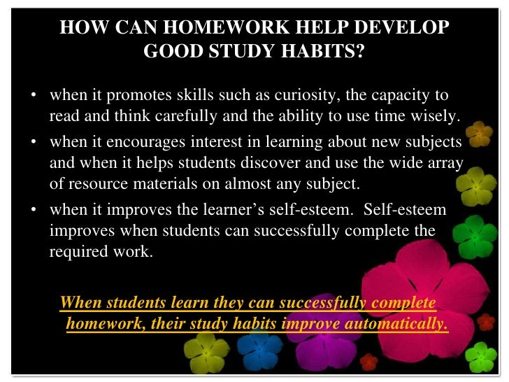 developing good work habits Starting good work habits early will help develop good homework habits later when children start school why is this significant studies have shown that children who develop good work habits and a consistent routine tend to score better on tests and may even receive better grades.