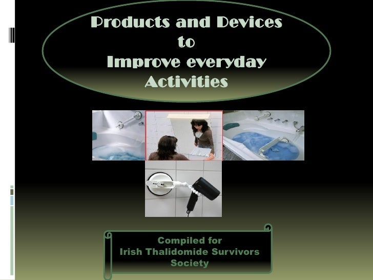 Products and Devices         to Improve everyday     Activities           Compiled for   Irish Thalidomide Survivors      ...