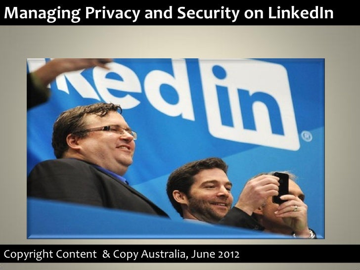 Managing Privacy and Security on LinkedInCopyright Content & Copy Australia, June 2012