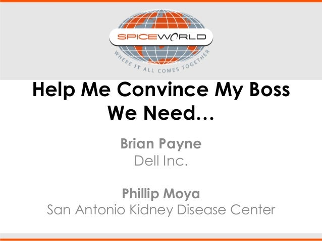 Help Me Convince My Boss We Need… Brian Payne Dell Inc. Phillip Moya San Antonio Kidney Disease Center