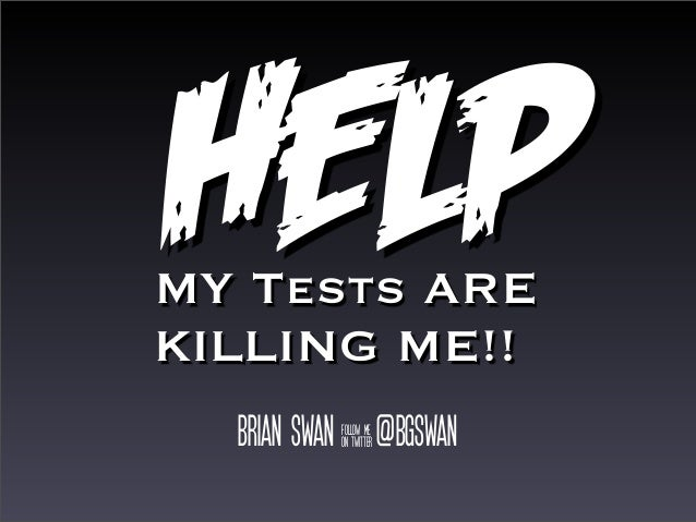 Help, my tests are killing me!!