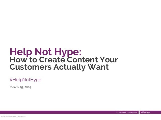 Help Not Hype: How to Create Content Your Customers Actually Want #HelpNotHype March 25, 2014 All Rights Reserved © etholo...