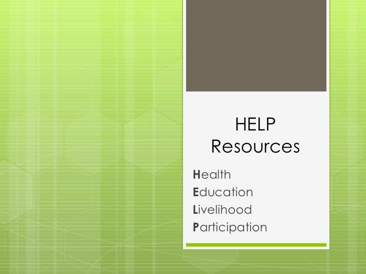 HELP Resources H ealth E ducation L ivelihood P articipation