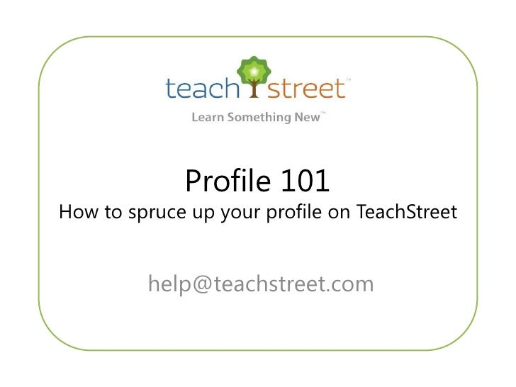 Profile 101How to spruce up your profile on TeachStreet<br /> help@teachstreet.com<br />