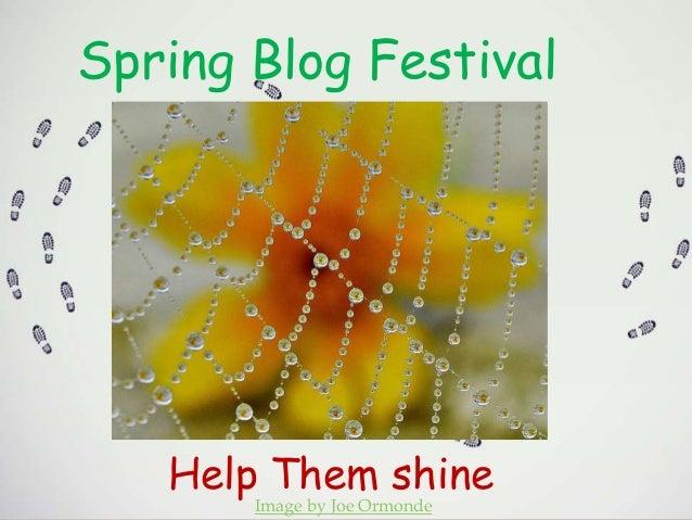 Spring Blog Festival Help Them shine Image by Joe Ormonde