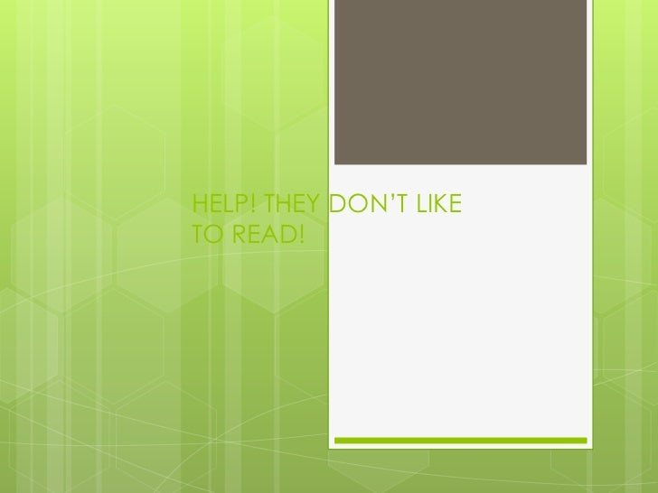HELP! THEY DON'T LIKETO READ!
