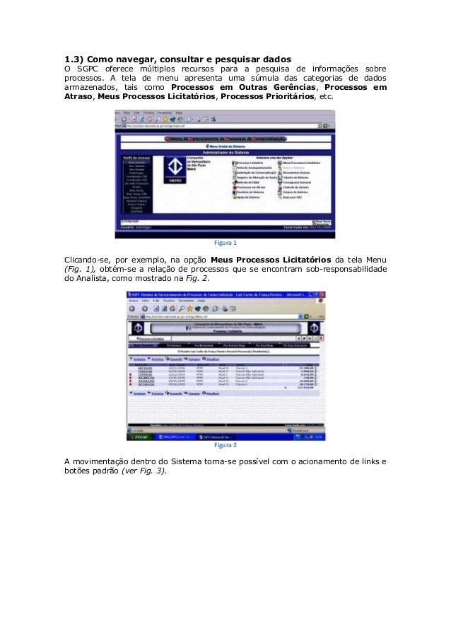 1.3) Como navegar, consultar e pesquisar dados O SGPC oferece múltiplos recursos para a pesquisa de informações sobre proc...